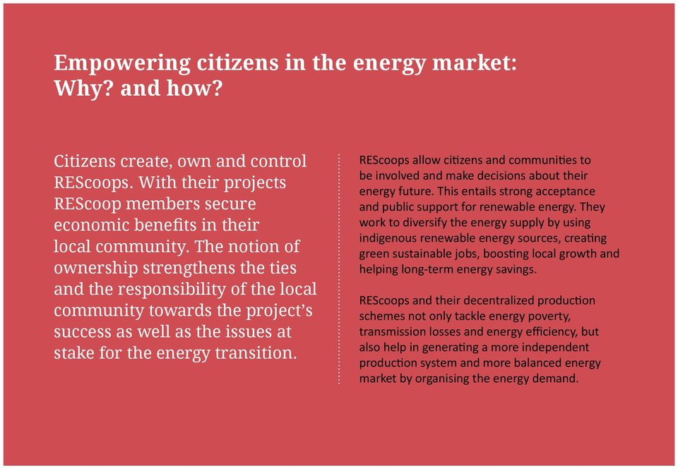 REScoops allow citizens and communities to be involved and make decisions about their energy future. This entails strong acceptance and public support for renewable energy.