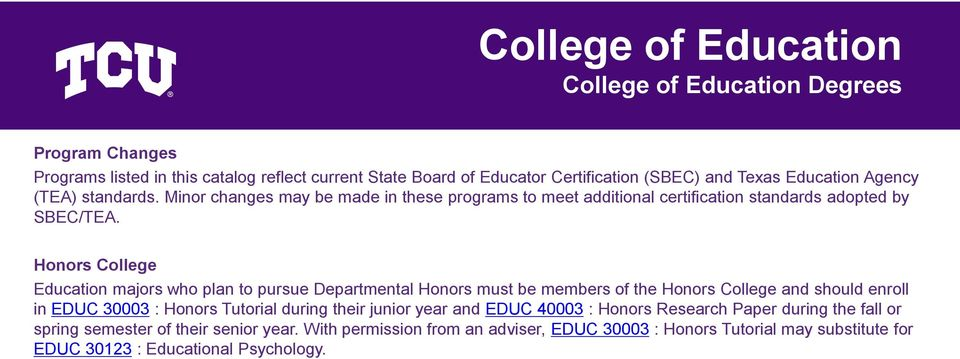 Honors College Education majors who plan to pursue Departmental Honors must be members of the Honors College and should enroll in EDUC 30003 : Honors Tutorial during their