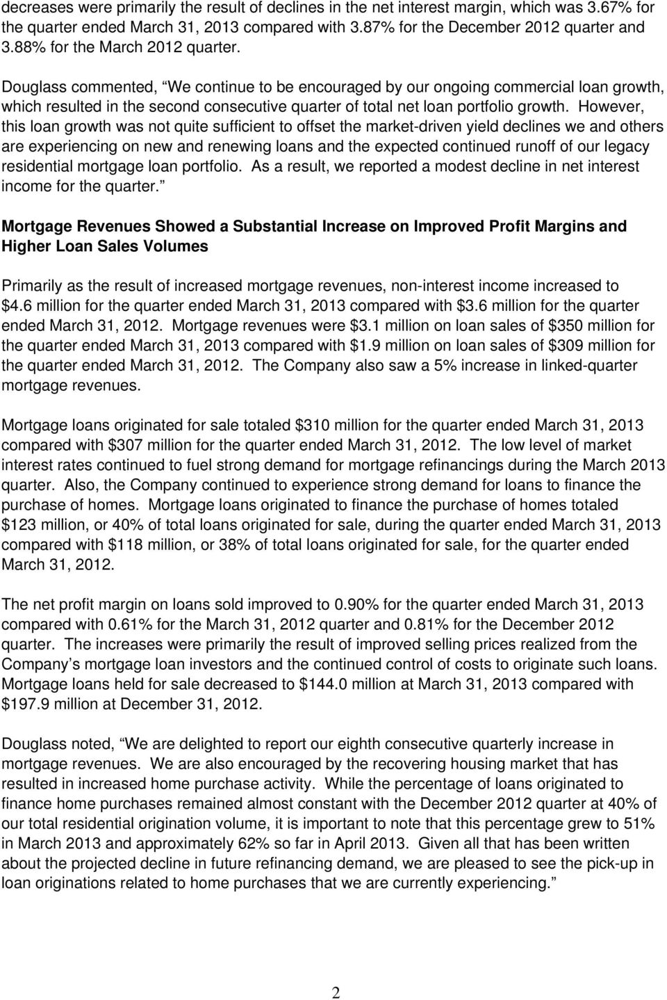 Douglass commented, We continue to be encouraged by our ongoing commercial loan growth, which resulted in the second consecutive quarter of total net loan portfolio growth.