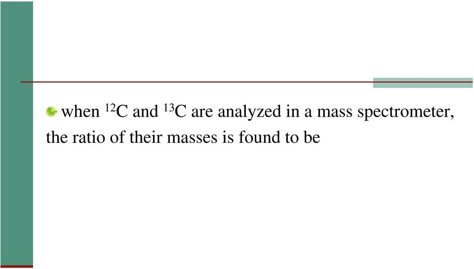 0836129 Since the atomic mass unit is defined such that the mass of 12 C is