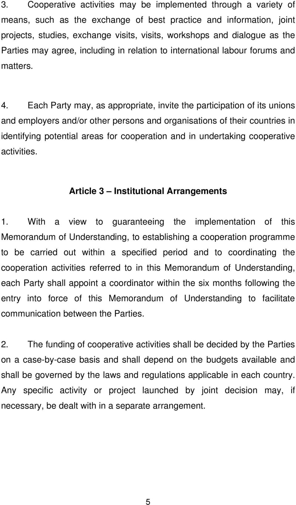 Each Party may, as appropriate, invite the participation of its unions and employers and/or other persons and organisations of their countries in identifying potential areas for cooperation and in