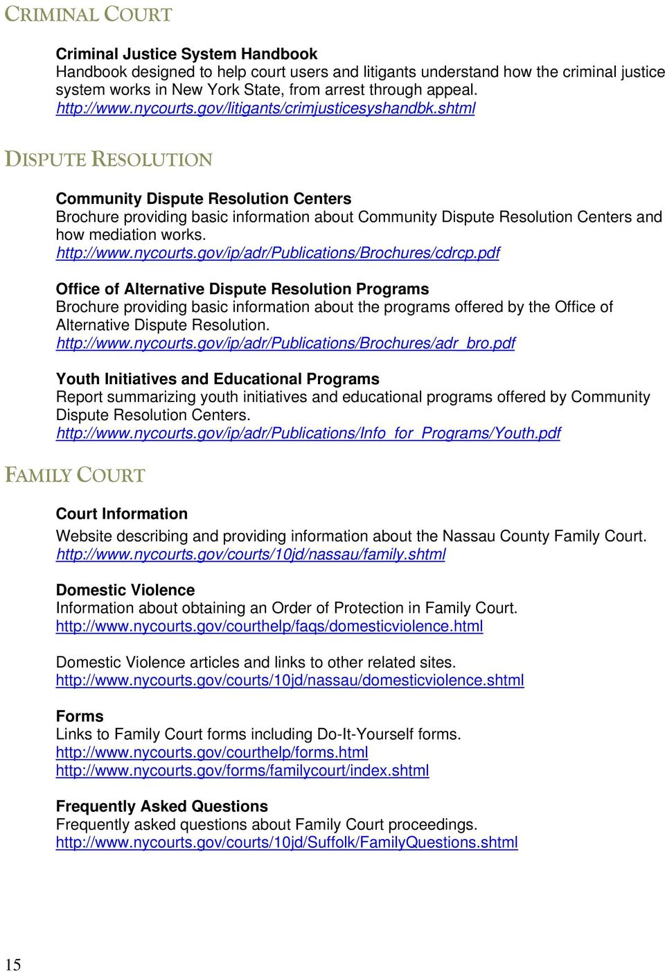 shtml DISPUTE RESOLUTION Community Dispute Resolution Centers Brochure providing basic information about Community Dispute Resolution Centers and how mediation works. http://www.nycourts.