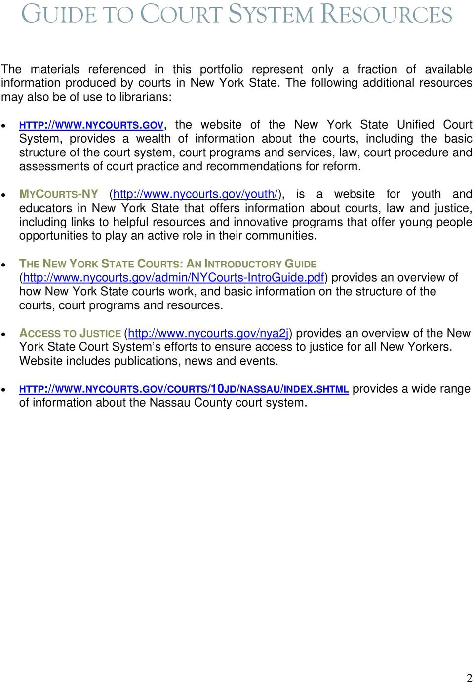 GOV, the website of the New York State Unified Court System, provides a wealth of information about the courts, including the basic structure of the court system, court programs and services, law,