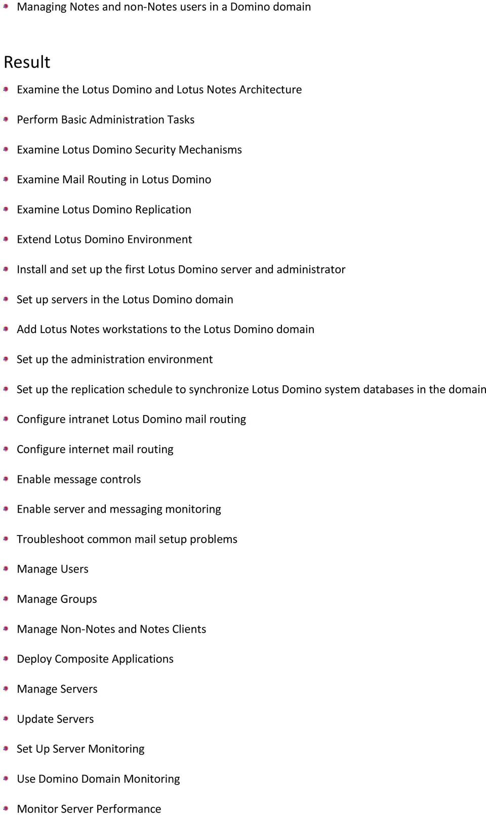 domain Add Lotus Notes workstations to the Lotus Domino domain Set up the administration environment Set up the replication schedule to synchronize Lotus Domino system databases in the domain