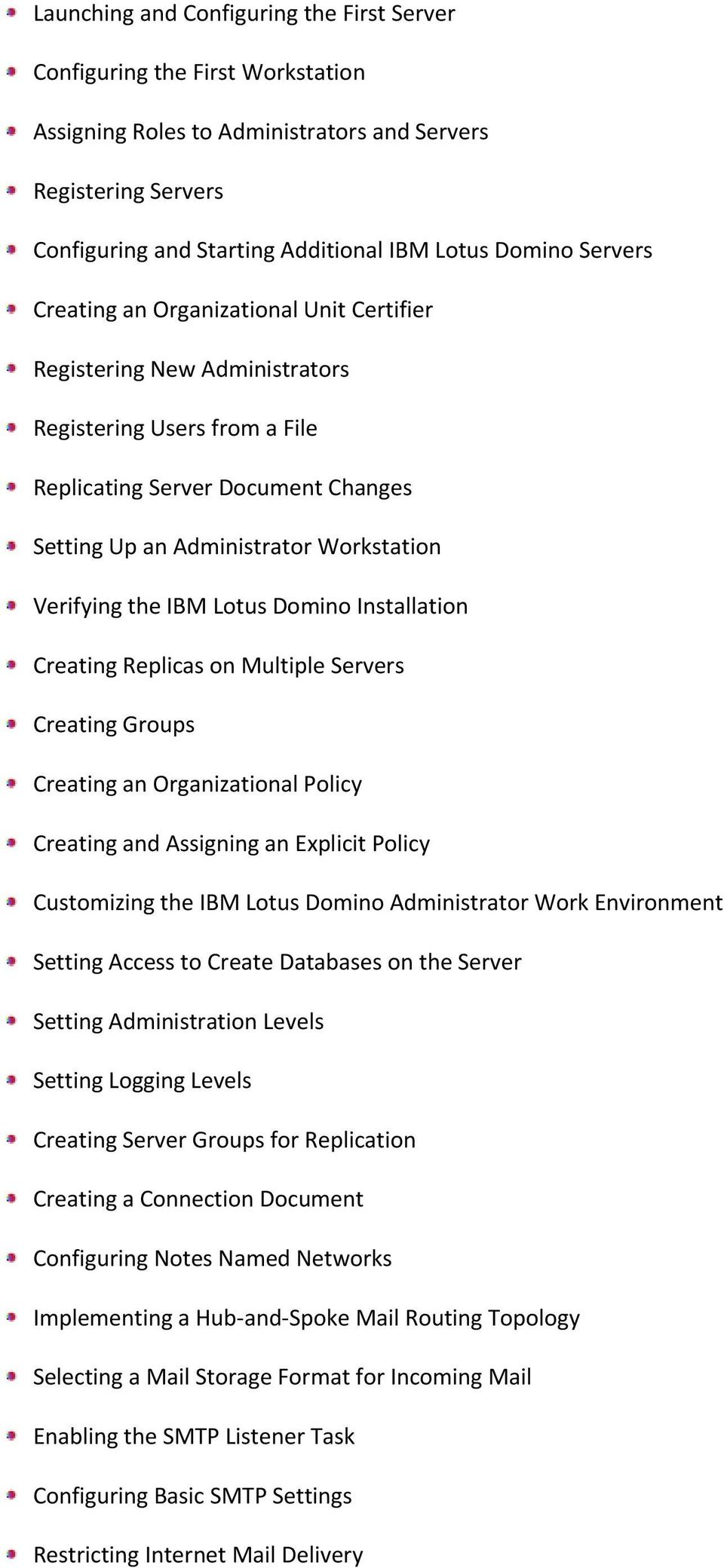 the IBM Lotus Domino Installation Creating Replicas on Multiple Servers Creating Groups Creating an Organizational Policy Creating and Assigning an Explicit Policy Customizing the IBM Lotus Domino