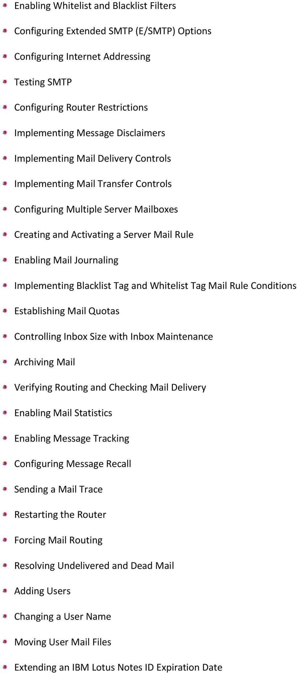 Blacklist Tag and Whitelist Tag Mail Rule Conditions Establishing Mail Quotas Controlling Inbox Size with Inbox Maintenance Archiving Mail Verifying Routing and Checking Mail Delivery Enabling Mail