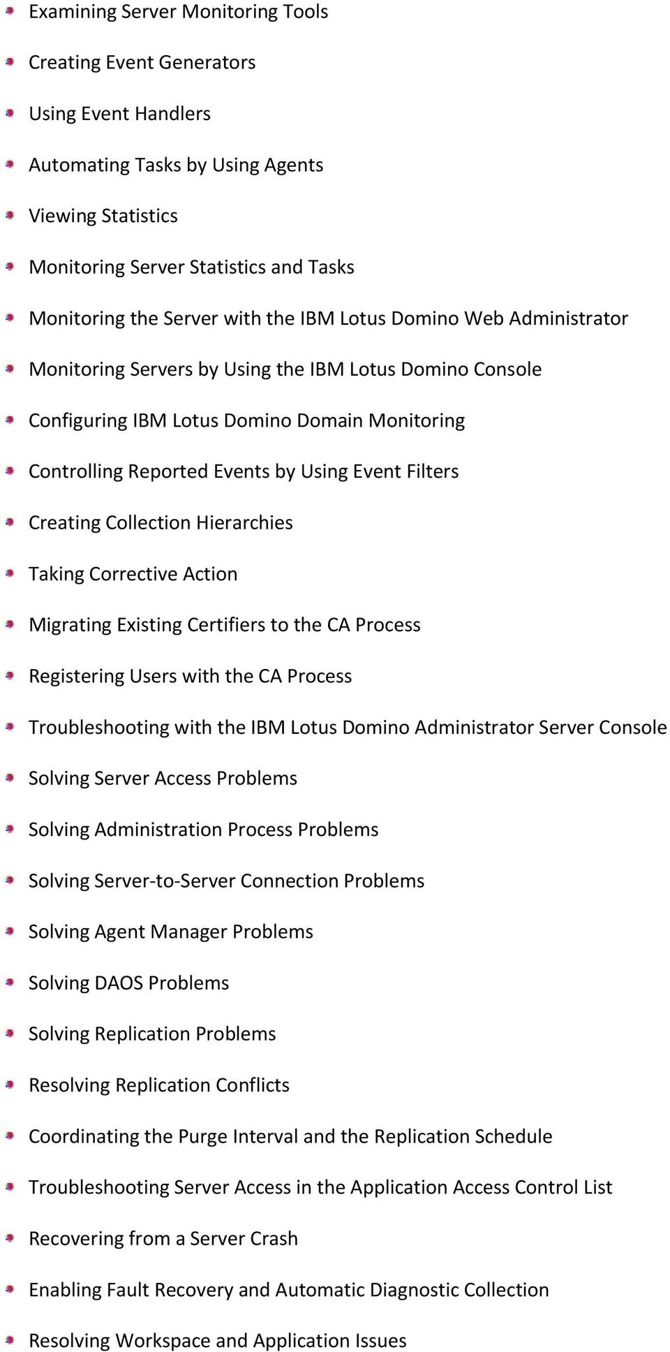 Creating Collection Hierarchies Taking Corrective Action Migrating Existing Certifiers to the CA Process Registering Users with the CA Process Troubleshooting with the IBM Lotus Domino Administrator