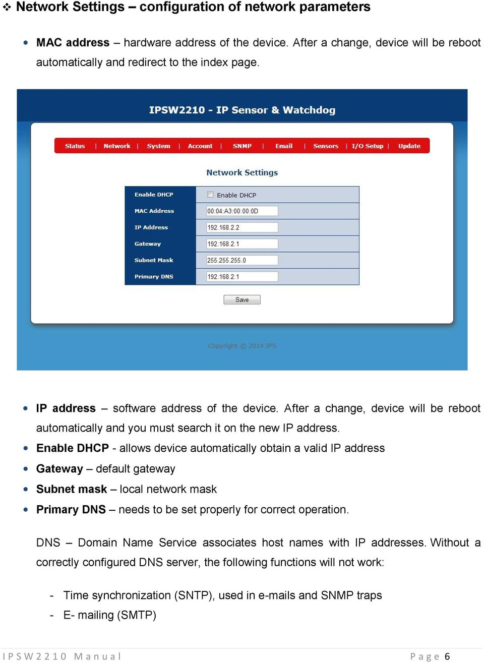 Enable DHCP - allows device automatically obtain a valid IP address Gateway default gateway Subnet mask local network mask Primary DNS needs to be set properly for correct operation.