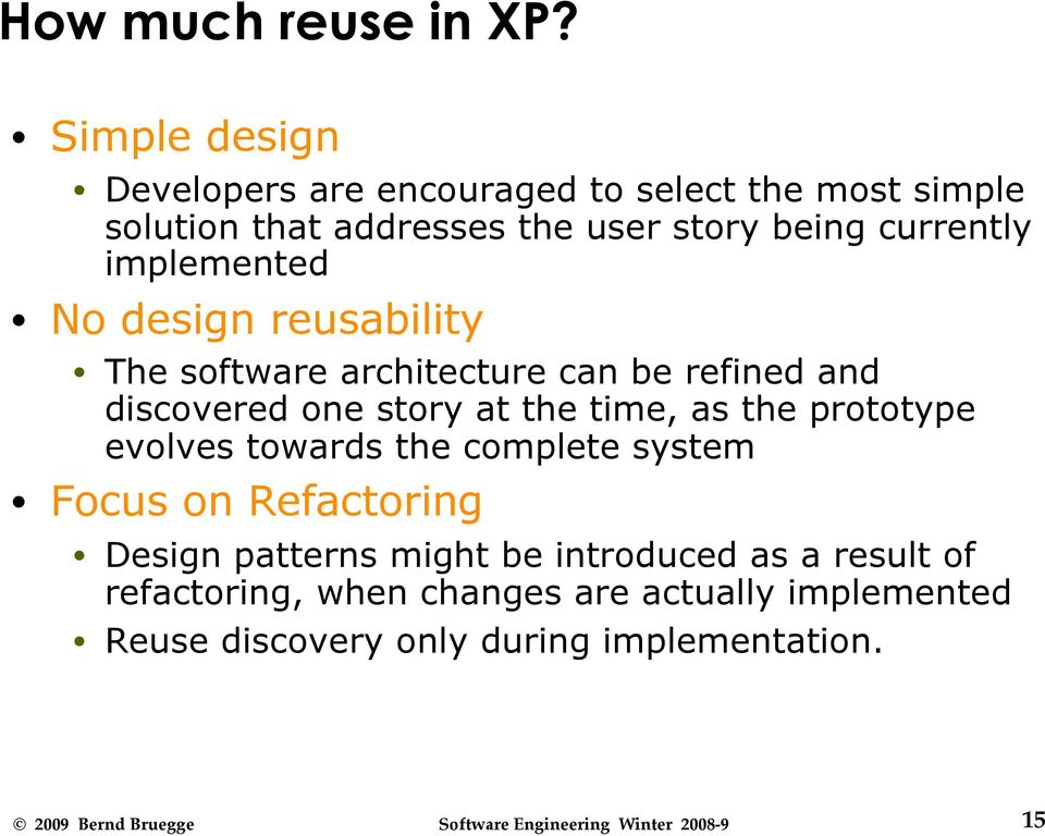 currently implemented No design reusability The software architecture can be refined and discovered one story at the