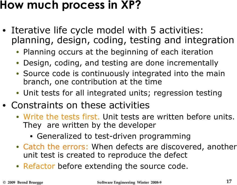 testing are done incrementally Source code is continuously integrated into the main branch, one contribution at the time Unit tests for all integrated units; regression