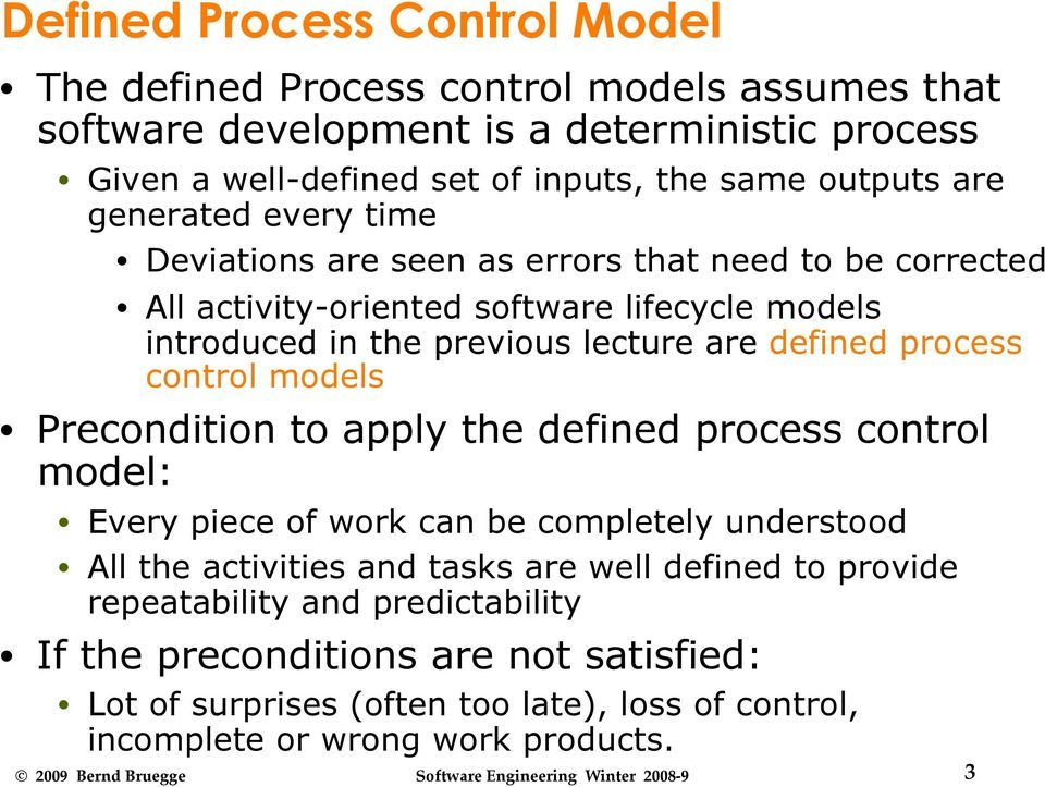 defined process control models Precondition to apply the defined process control model: Every piece of work can be completely understood All the activities and tasks are well