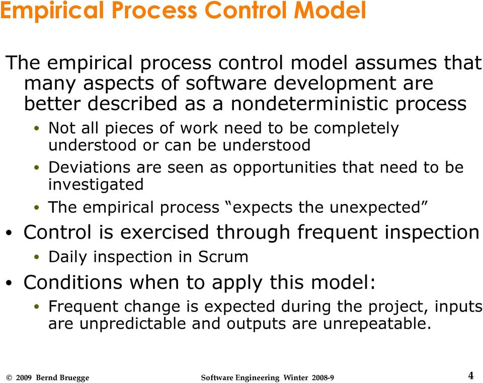 need to be investigated The empirical process expects the unexpected Control is exercised through frequent inspection Daily inspection in Scrum