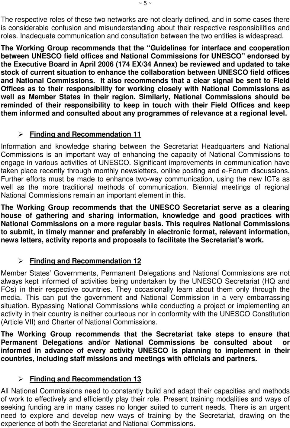 The Working Group recommends that the Guidelines for interface and cooperation between UNESCO field offices and National Commissions for UNESCO endorsed by the Executive Board in April 2006 (174