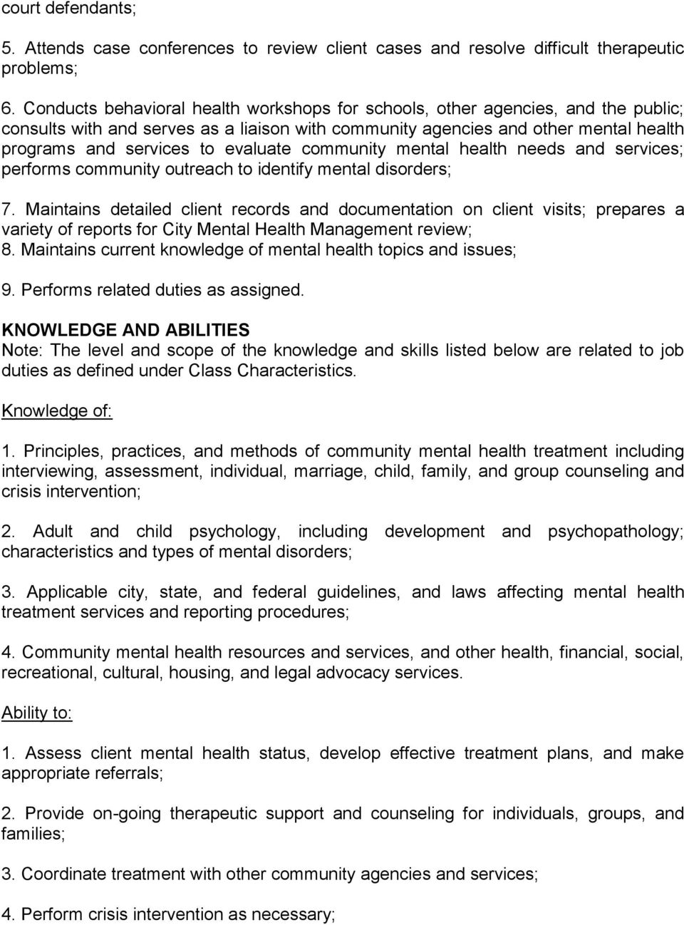 evaluate community mental health needs and services; performs community outreach to identify mental disorders; 7.
