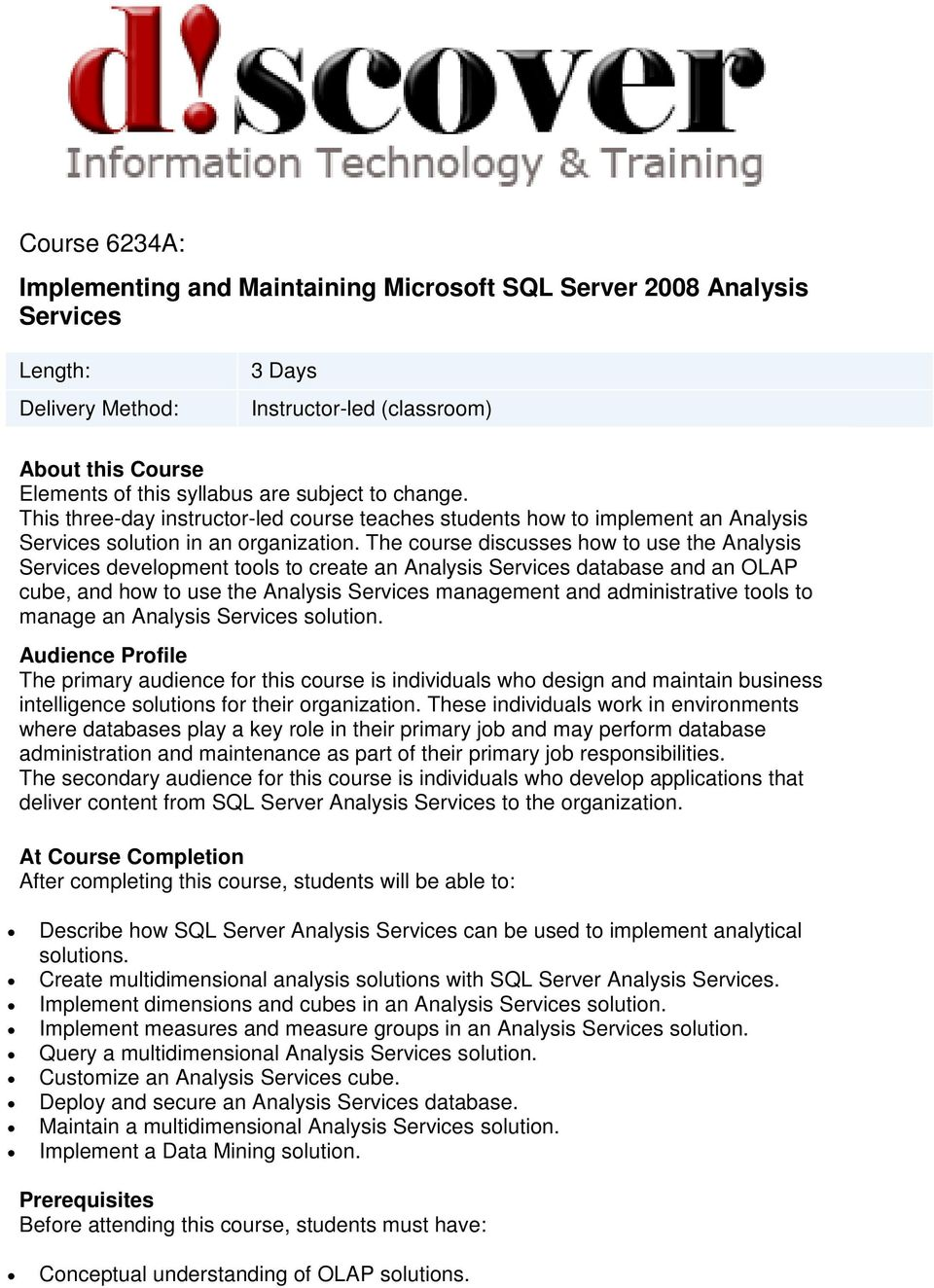 The course discusses how to use the Analysis Services development tools to create an Analysis Services database and an OLAP cube, and how to use the Analysis Services management and administrative