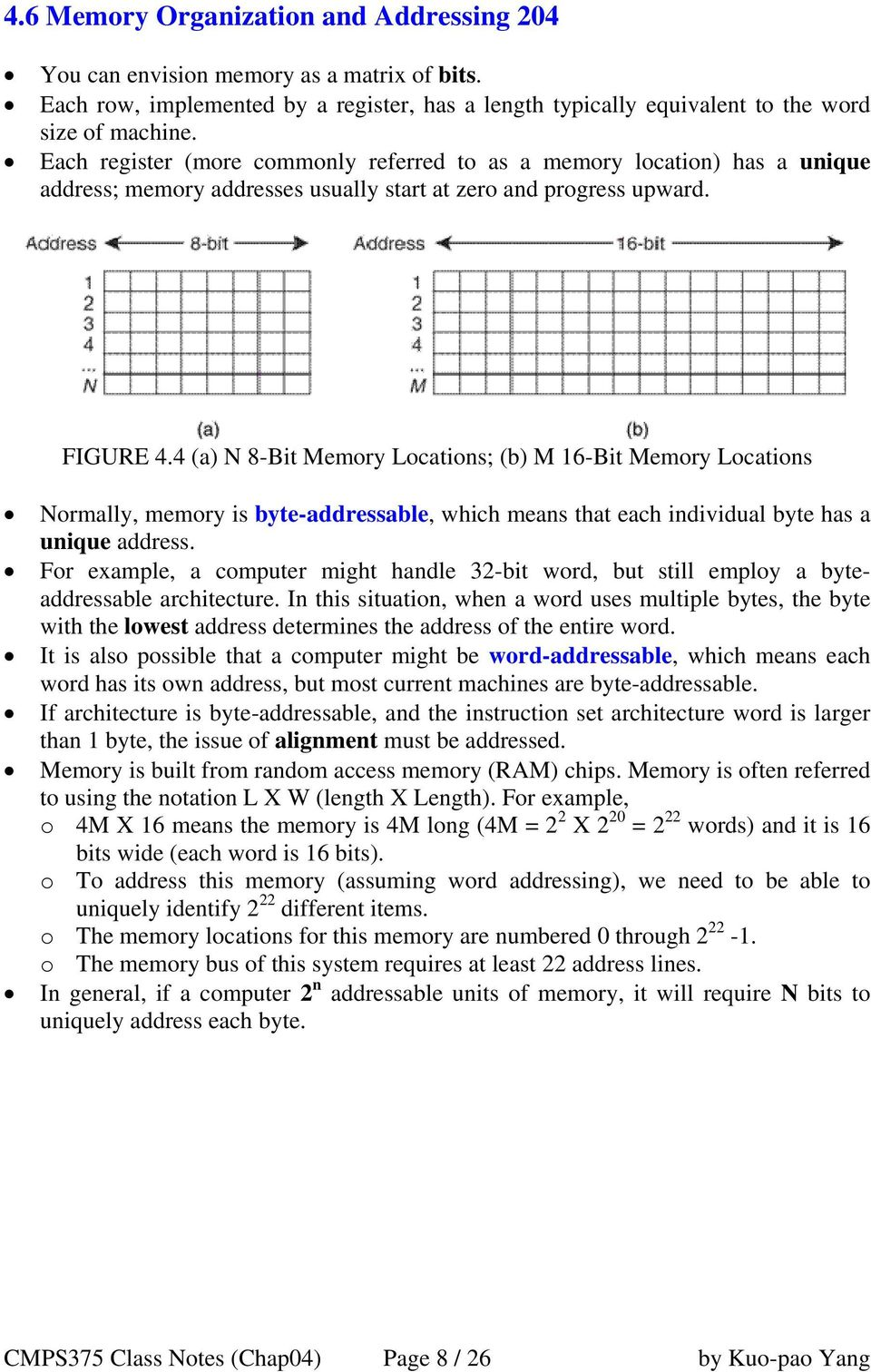 4 (a) N 8-Bit Memory Locations; (b) M 16-Bit Memory Locations Normally, memory is byte-addressable, which means that each individual byte has a unique address.