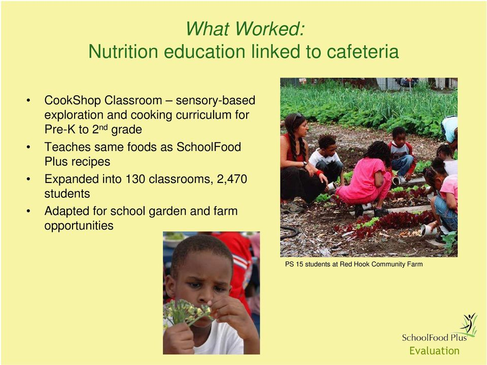 same foods as SchoolFood Plus recipes Expanded into 130 classrooms, 2,470