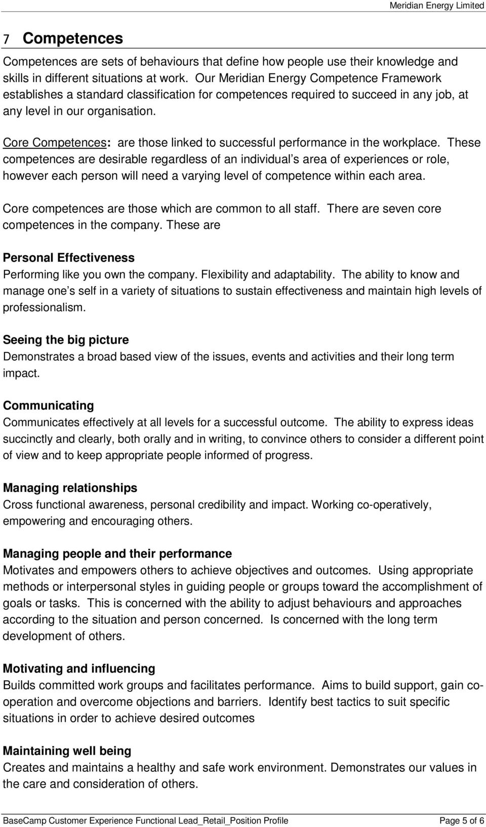 Core Competences: are those linked to successful performance in the workplace.