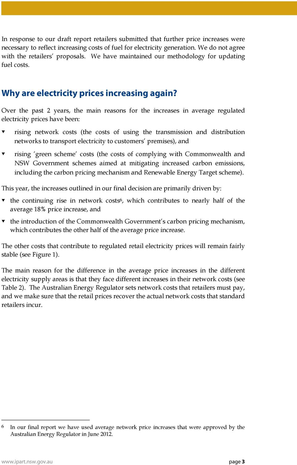 Over the past 2 years, the main reasons for the increases in average regulated electricity prices have been: rising network costs (the costs of using the transmission and distribution networks to