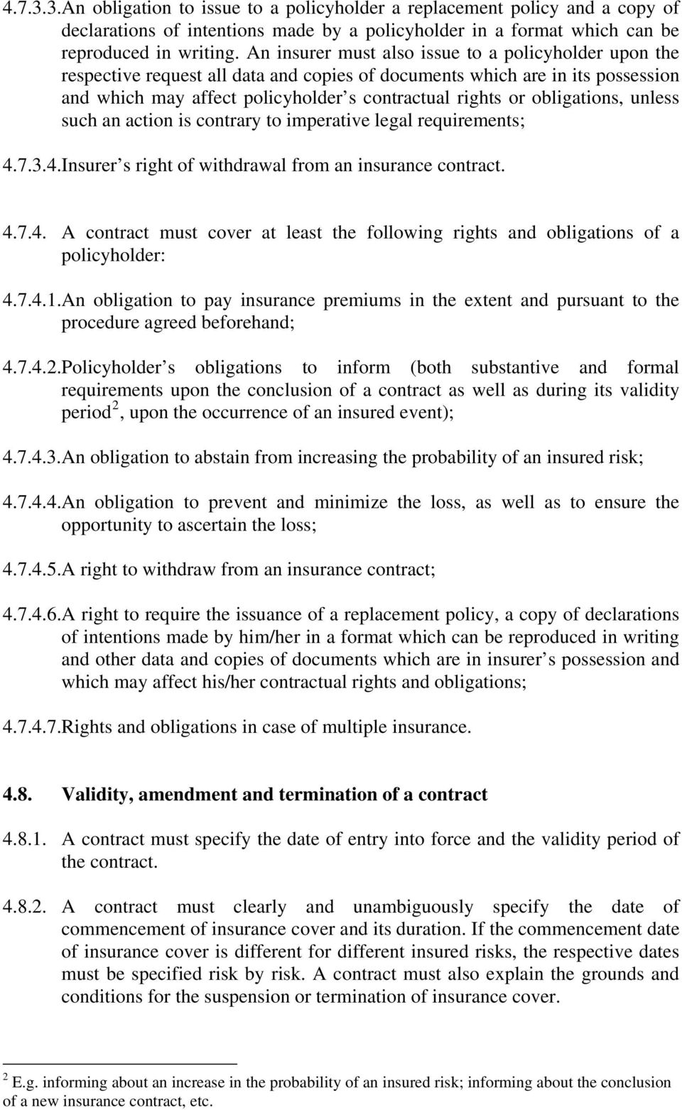 obligations, unless such an action is contrary to imperative legal requirements; 4.7.3.4.Insurer s right of withdrawal from an insurance contract. 4.7.4. A contract must cover at least the following rights and obligations of a policyholder: 4.