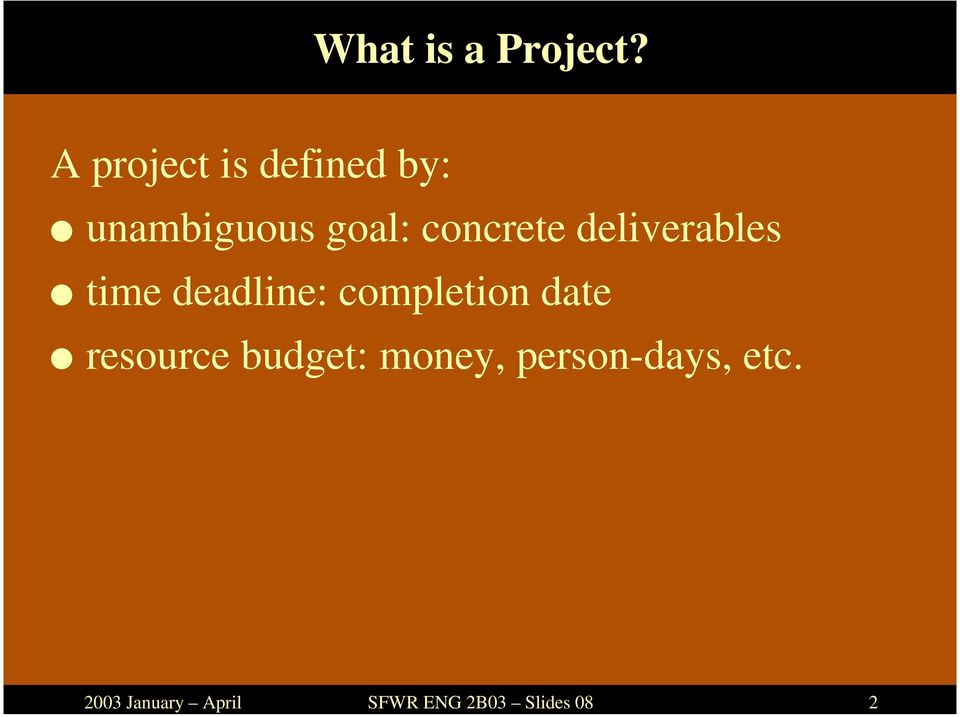 A project is defined by: unambiguous goal: