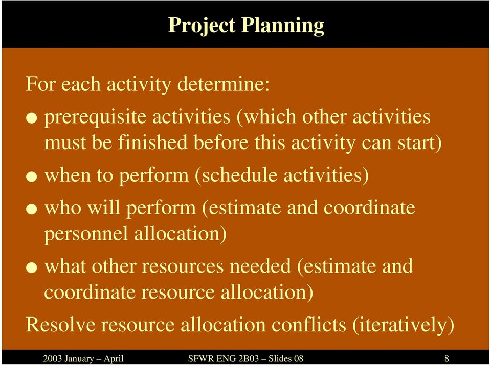 (schedule activities) who will perform (estimate and coordinate personnel allocation) what other