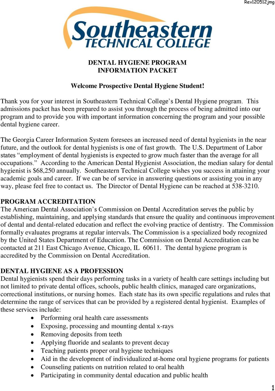 dental hygiene career. The Georgia Career Information System foresees an increased need of dental hygienists in the near future, and the outlook for dental hygienists is one of fast growth. The U.S. Department of Labor states employment of dental hygienists is expected to grow much faster than the average for all occupations.
