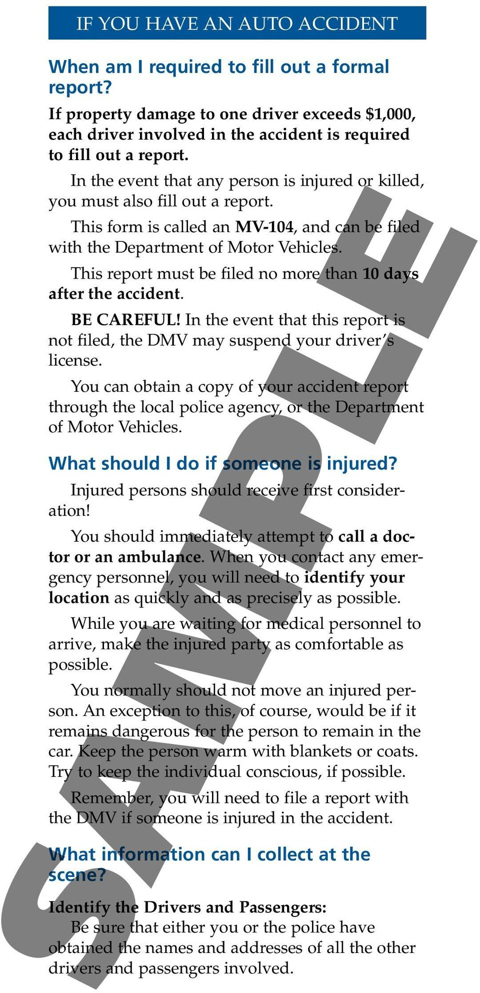 This report must be filed no more than 10 days after the accident. BE CAREFUL! In the event that this report is not filed, the DMV may suspend your driver s license.