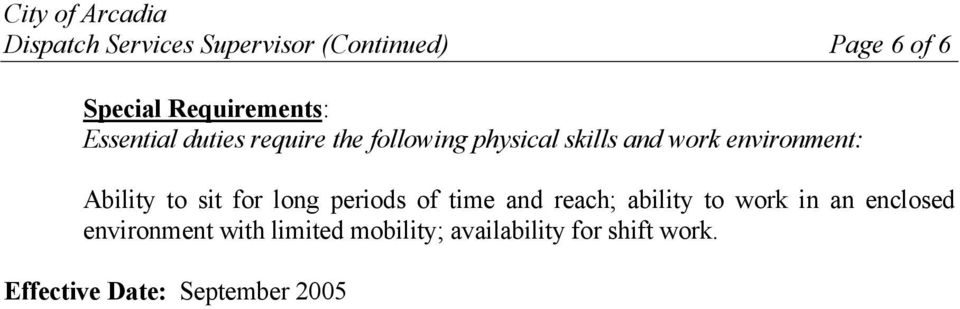 Ability to sit for long periods of time and reach; ability to work in an enclosed
