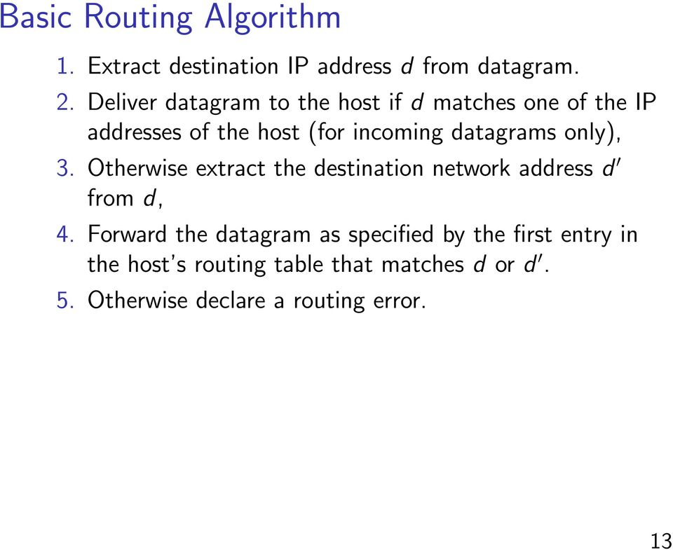 datagrams only), 3. Otherwise extract the destination network address d from d, 4.