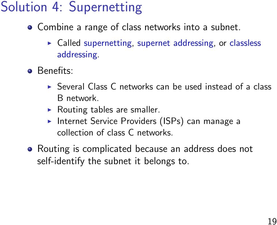 Several Class C networks can be used instead of a class B network. Routing tables are smaller.