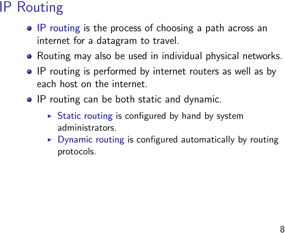IP routing is performed by internet routers as well as by each host on the internet.