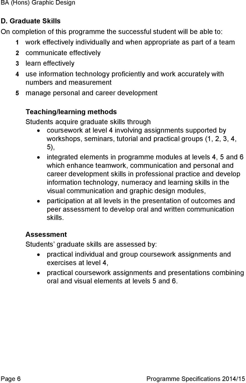 skills through coursework at level 4 involving assignments supported by workshops, seminars, tutorial and practical groups (1, 2, 3, 4, 5), integrated elements in programme modules at levels 4, 5 and