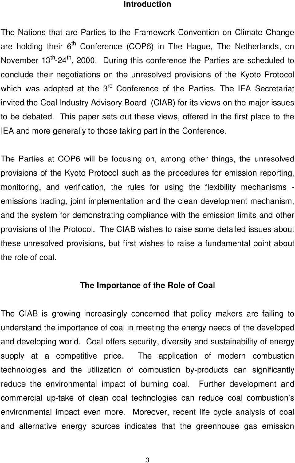 The IEA Secretariat invited the Coal Industry Advisory Board (CIAB) for its views on the major issues to be debated.