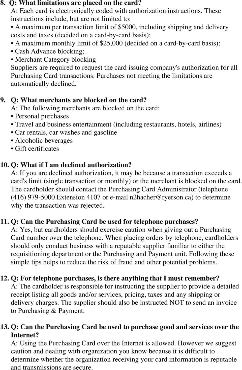 limit of $25,000 (decided on a card-by-card basis); Cash Advance blocking; Merchant Category blocking Suppliers are required to request the card issuing company's authorization for all Purchasing