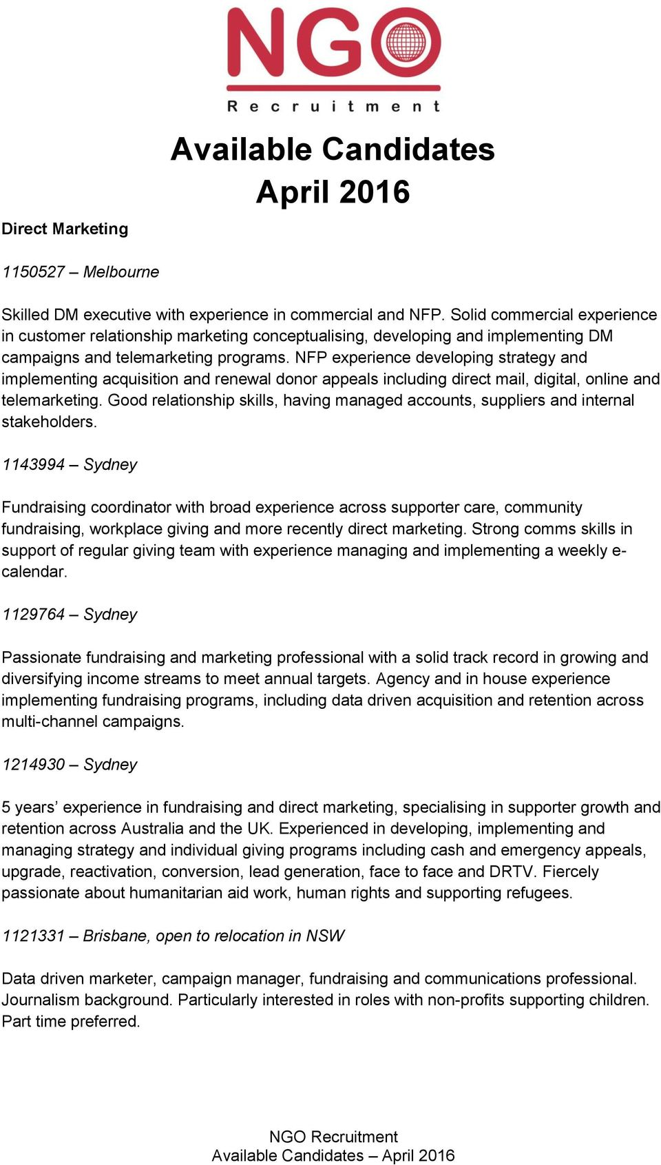 NFP experience developing strategy and implementing acquisition and renewal donor appeals including direct mail, digital, online and telemarketing.