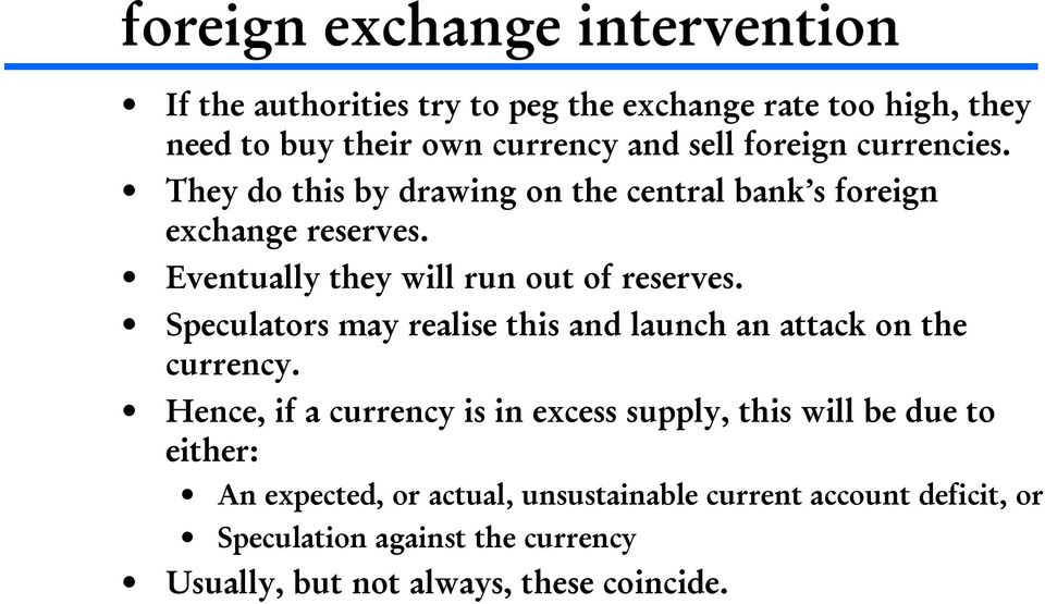 Speculators may realise this and launch an attack on the currency.