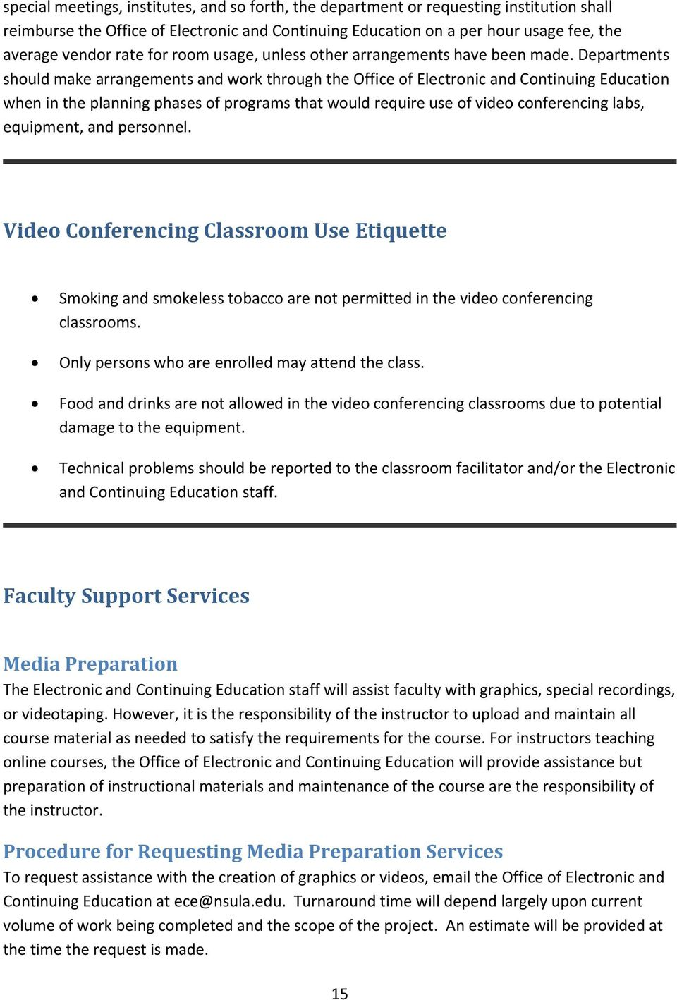 Departments should make arrangements and work through the Office of Electronic and Continuing Education when in the planning phases of programs that would require use of video conferencing labs,