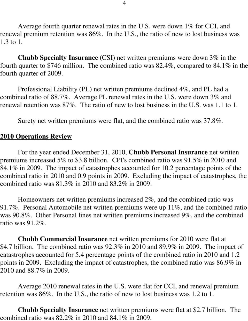 Professional Liability (PL) net written premiums declined 4%, and PL had a combined ratio of 88.7%. Average PL renewal rates in the U.S. were down 3% and renewal retention was 87%.