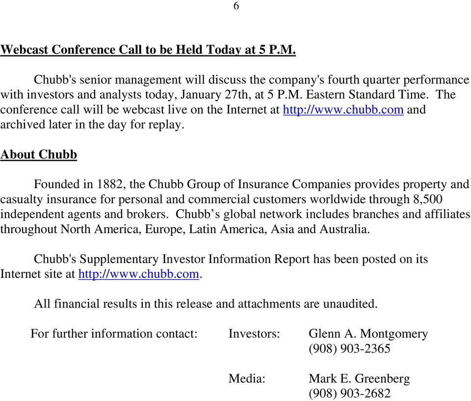 About Chubb Founded in 1882, the Chubb Group of Insurance Companies provides property and casualty insurance for personal and commercial customers worldwide through 8,500 independent agents and