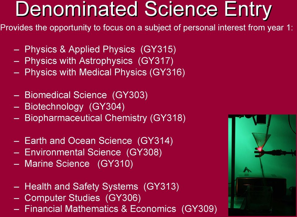 (GY303) Biotechnology (GY304) Biopharmaceutical Chemistry (GY318) Earth and Ocean Science (GY314) Environmental Science