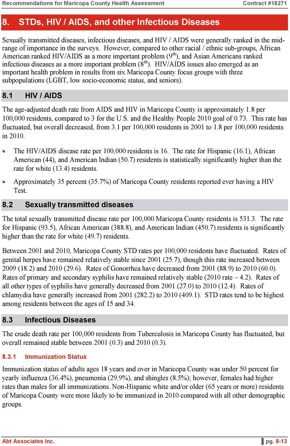 (8 th ). HIV/AIDS issues also emerged as an important health problem in results from six Maricopa County focus groups with three subpopulations (LGBT, low socio-economic status, and seniors). 8.