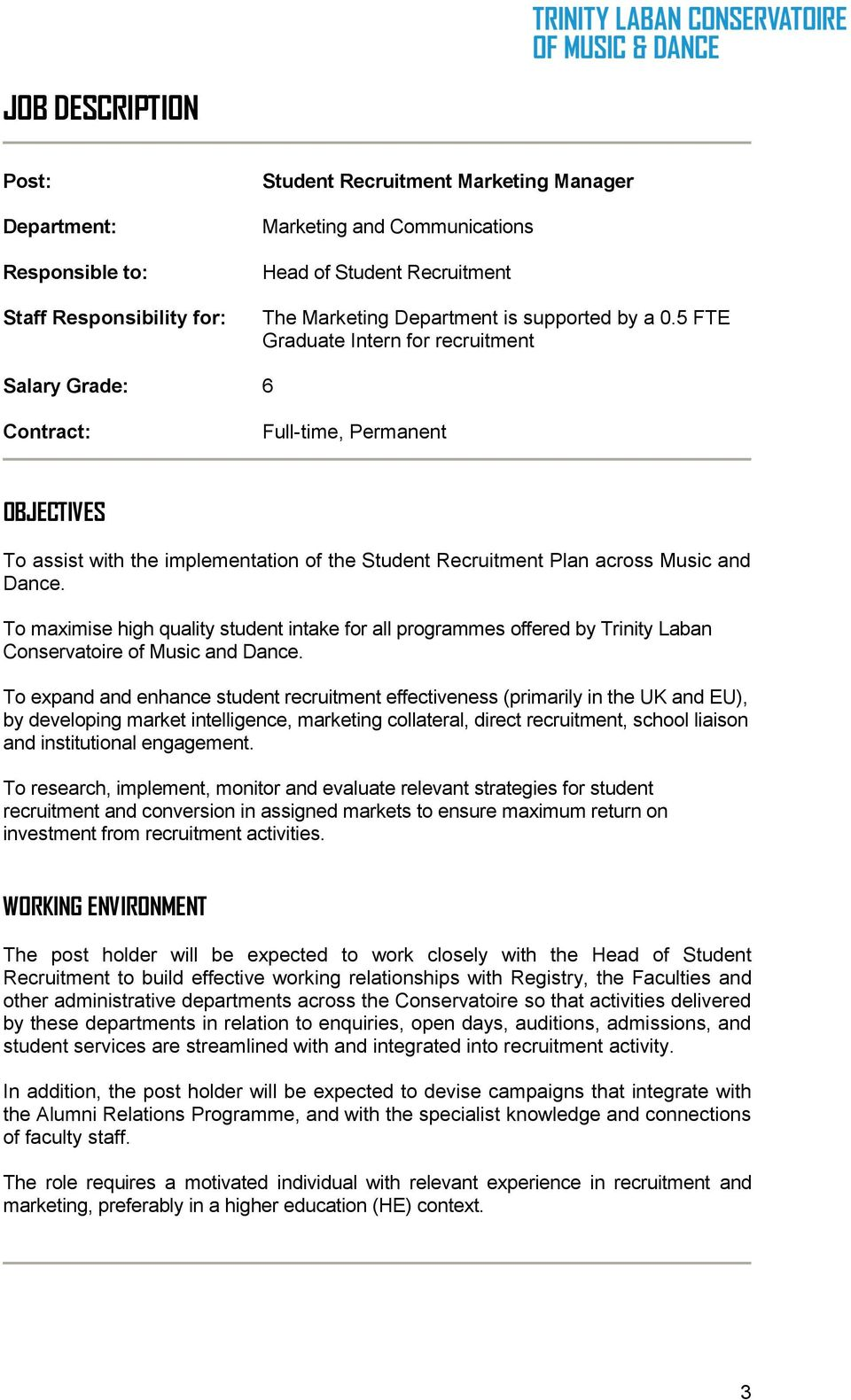 5 FTE Graduate Intern for recruitment Salary Grade: 6 Contract: Full-time, Permanent OBJECTIVES To assist with the implementation of the Student Recruitment Plan across Music and Dance.