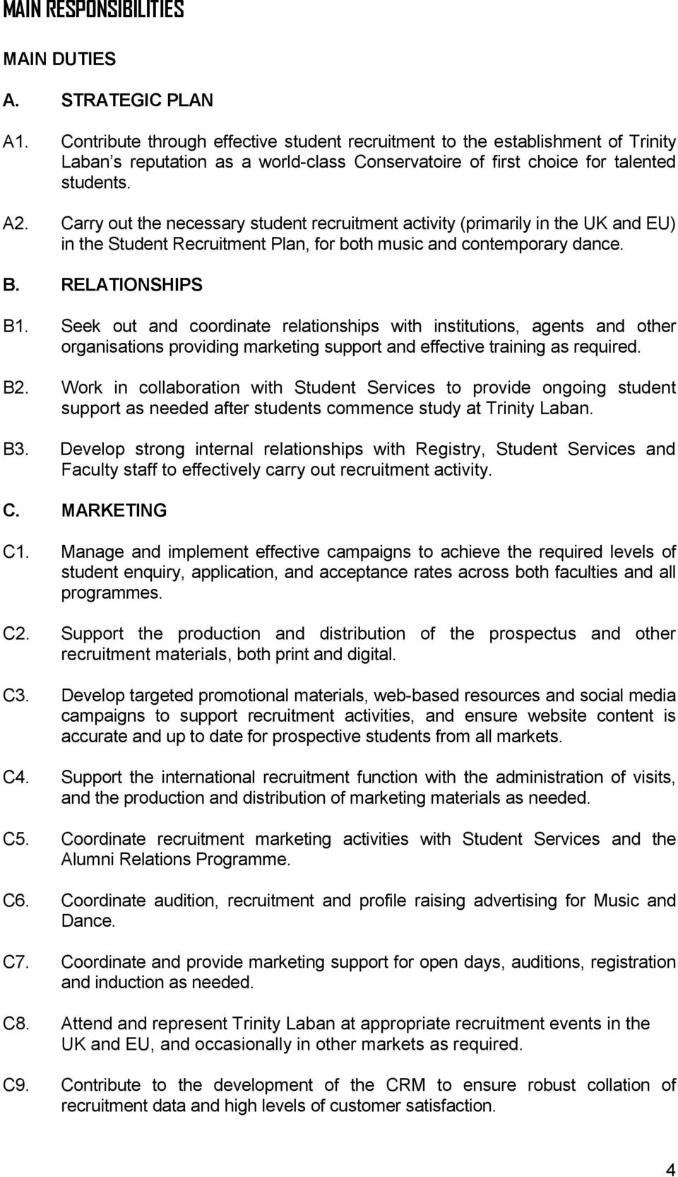 Carry out the necessary student recruitment activity (primarily in the UK and EU) in the Student Recruitment Plan, for both music and contemporary dance. B. RELATIONSHIPS B1.