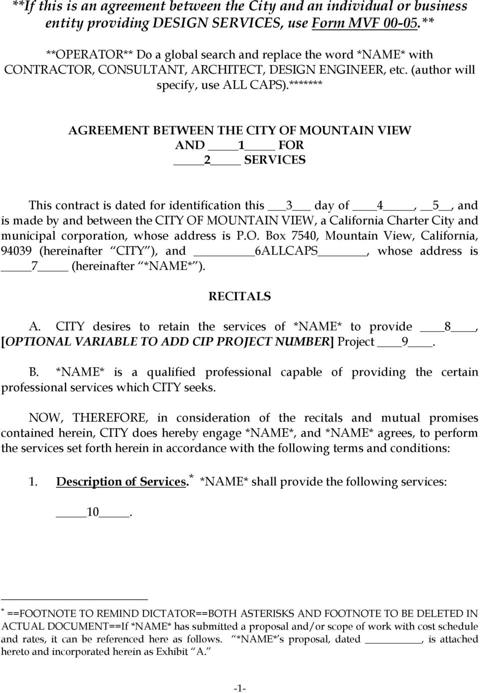 ******* AGREEMENT BETWEEN THE CITY OF MOUNTAIN VIEW AND 1 FOR 2 SERVICES This contract is dated for identification this 3 day of 4, 5, and is made by and between the CITY OF MOUNTAIN VIEW, a