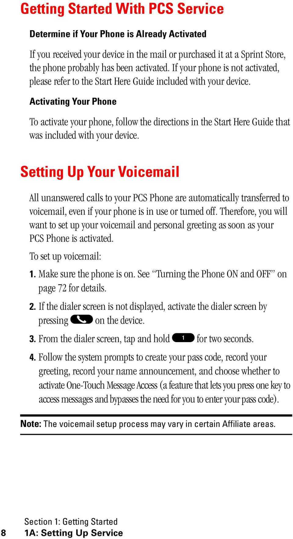 Activating Your Phone To activate your phone, follow the directions in the Start Here Guide that was included with your device.