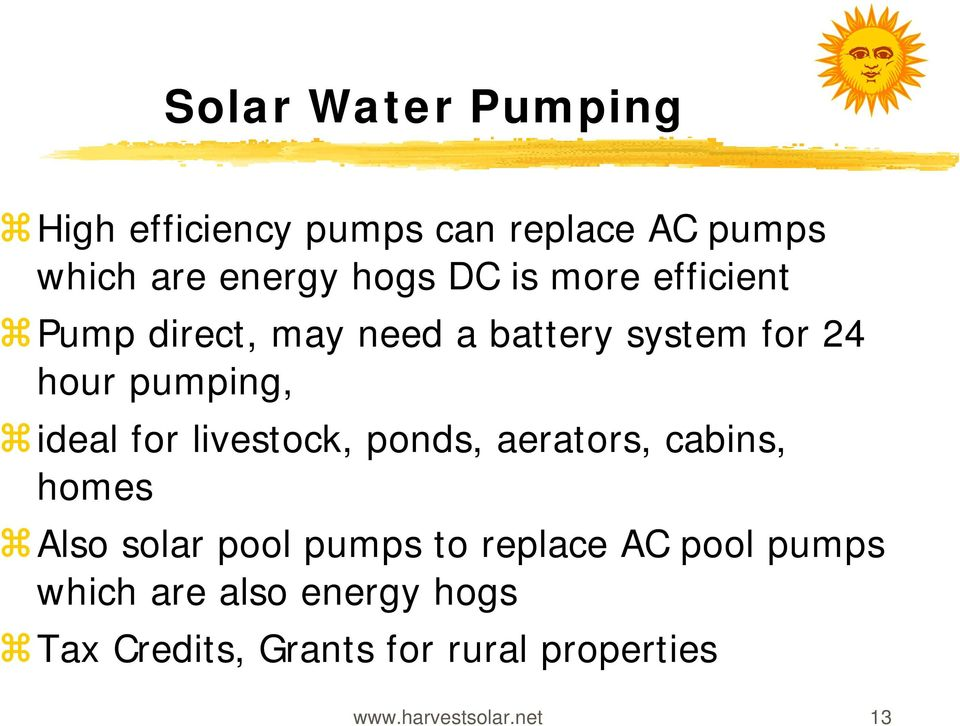 livestock, ponds, aerators, cabins, homes Also solar pool pumps to replace AC pool pumps