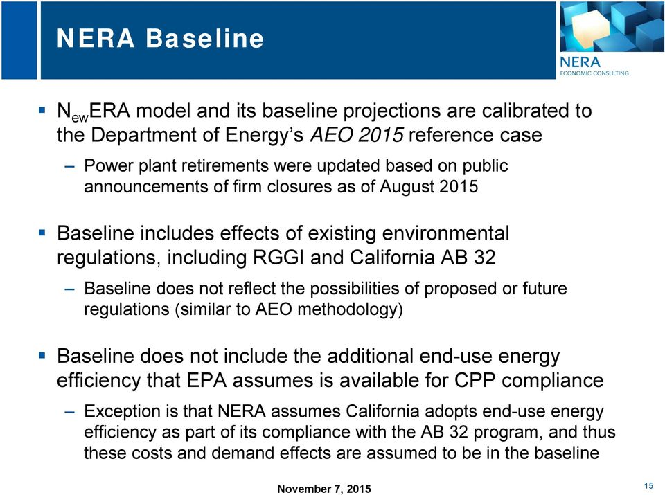 possibilities of proposed or future regulations (similar to AEO methodology) Baseline does not include the additional end-use energy efficiency that EPA assumes is available for CPP