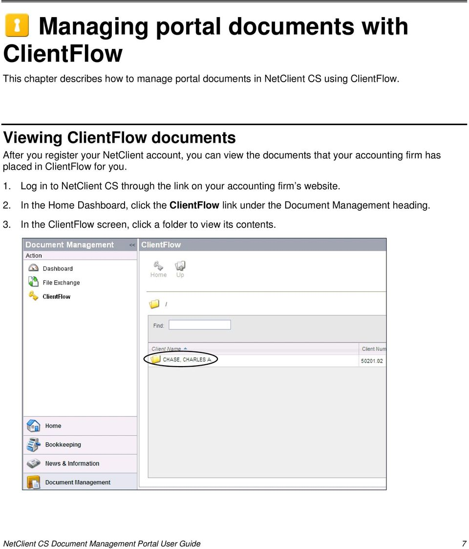 ClientFlow for you. 1. Log in to NetClient CS through the link on your accounting firm s website. 2.