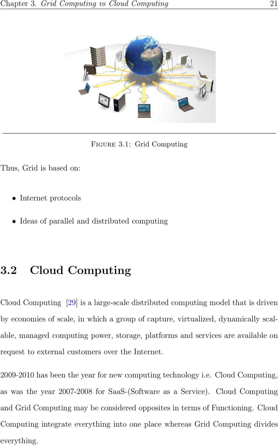computing power, storage, platforms and services are available on request to external customers over the Internet. 2009-2010 has been the year for new computing technology i.e. Cloud Computing, as was the year 2007-2008 for SaaS-(Software as a Service).